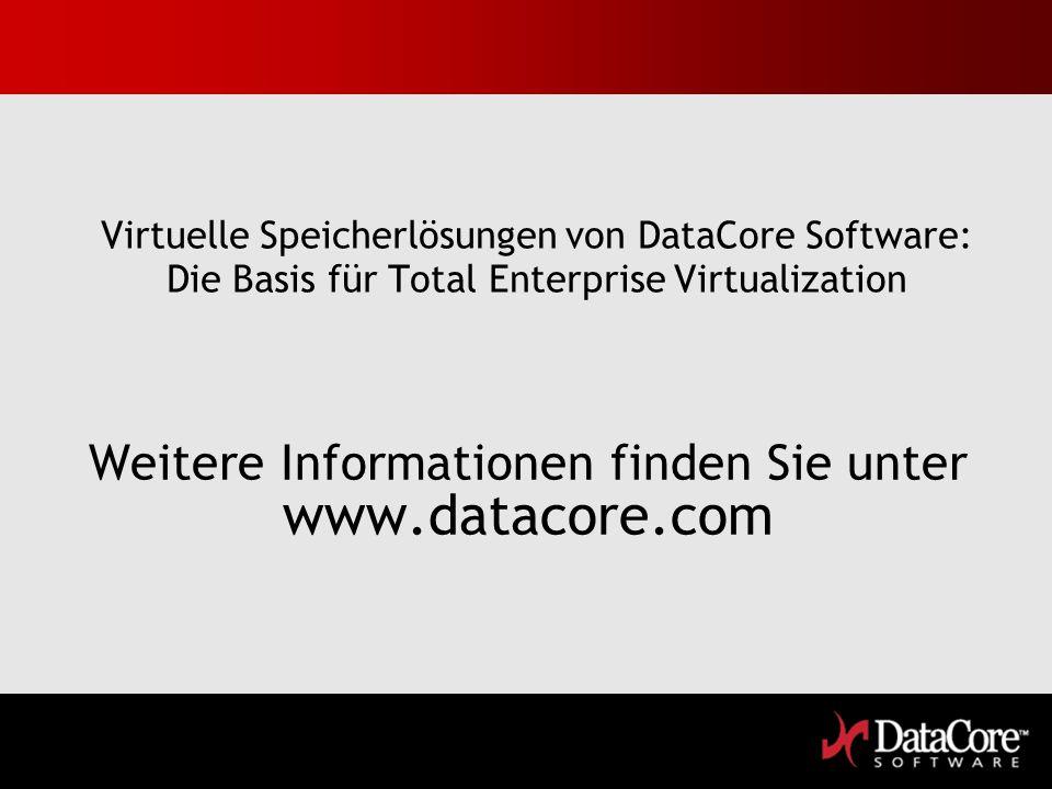 Weitere Informationen finden Sie unter www.datacore.com Virtuelle Speicherlösungen von DataCore Software: Die Basis für Total Enterprise Virtualizatio