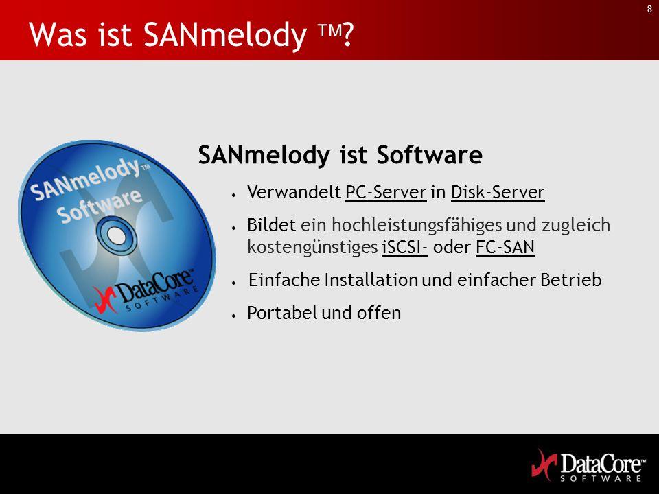 8 Was ist SANmelody  ? SANmelody ist Software Verwandelt PC-Server in Disk-Server Bildet ein hochleistungsfähiges und zugleich kostengünstiges iSCSI-