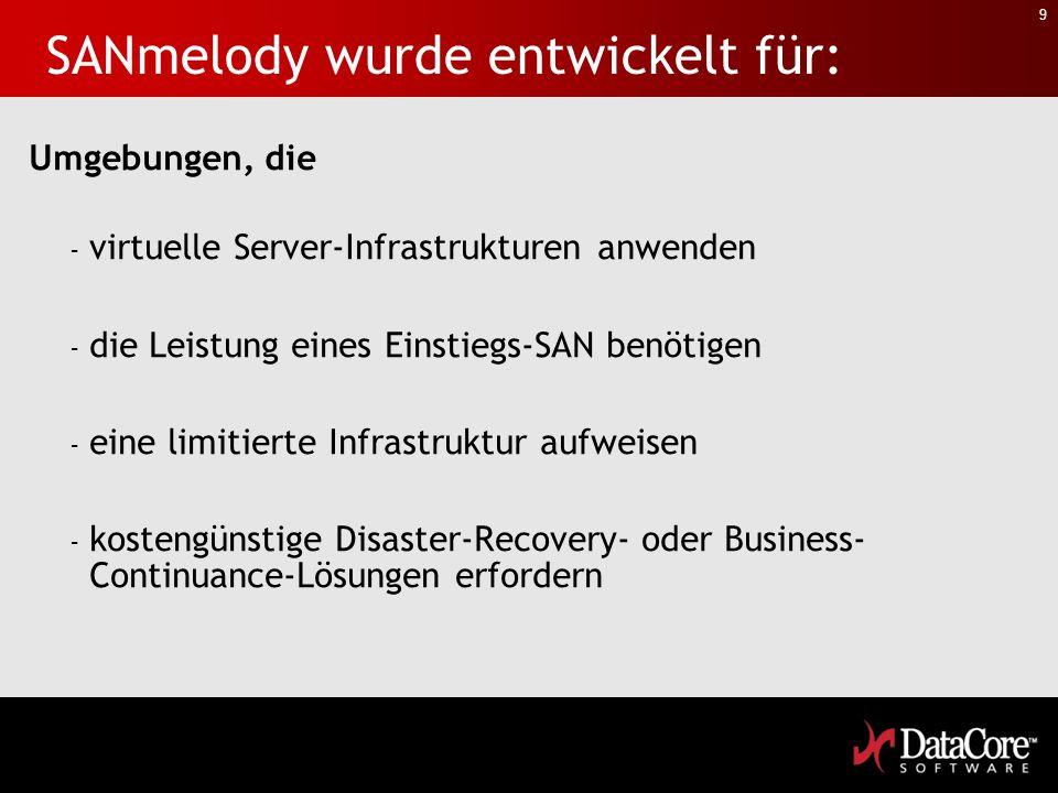 9 SANmelody wurde entwickelt für: Umgebungen, die - virtuelle Server-Infrastrukturen anwenden - die Leistung eines Einstiegs-SAN benötigen - eine limi