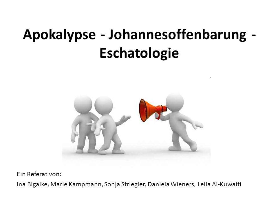 Apokalypse - Johannesoffenbarung - Eschatologie Ein Referat von: Ina Bigalke, Marie Kampmann, Sonja Striegler, Daniela Wieners, Leila Al-Kuwaiti