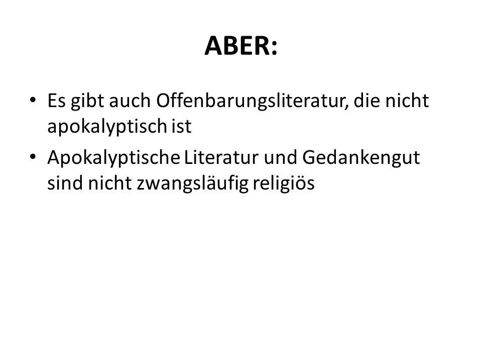 ABER: Es gibt auch Offenbarungsliteratur, die nicht apokalyptisch ist Apokalyptische Literatur und Gedankengut sind nicht zwangsläufig religiös