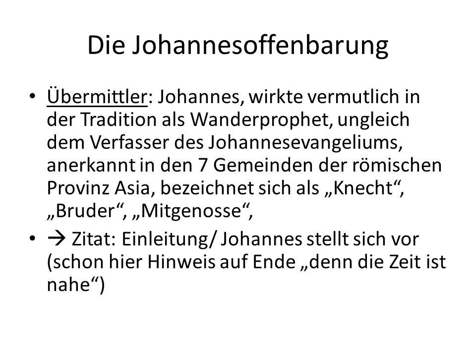 Die Johannesoffenbarung Übermittler: Johannes, wirkte vermutlich in der Tradition als Wanderprophet, ungleich dem Verfasser des Johannesevangeliums, a