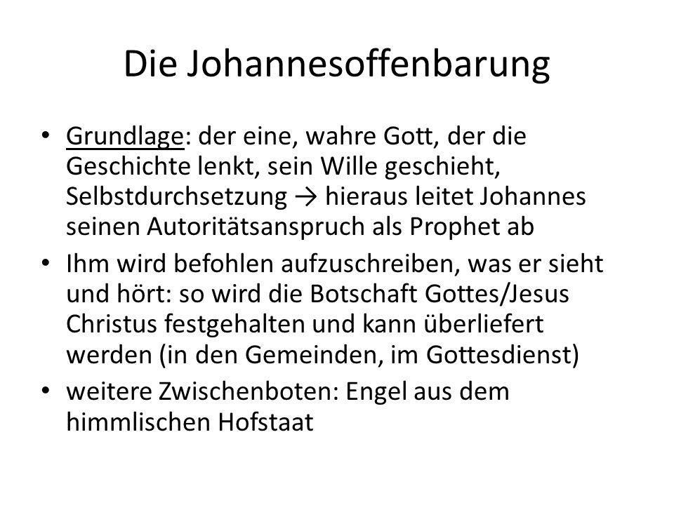 Die Johannesoffenbarung Grundlage: der eine, wahre Gott, der die Geschichte lenkt, sein Wille geschieht, Selbstdurchsetzung → hieraus leitet Johannes