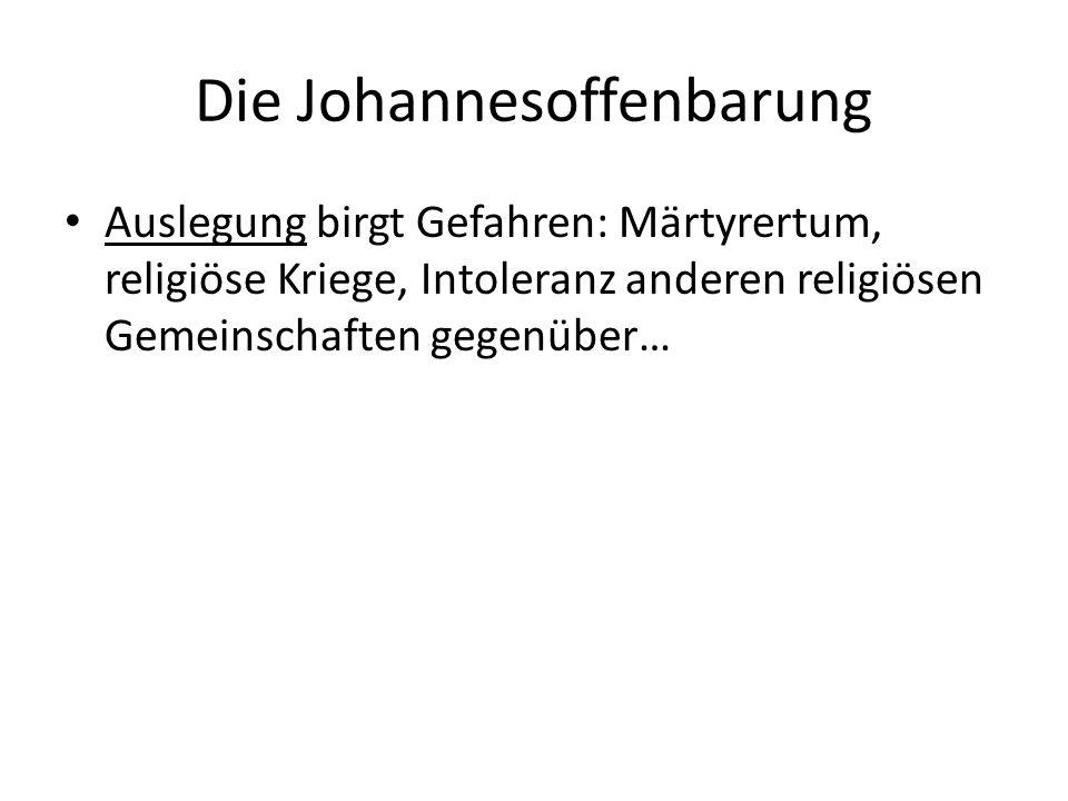 Die Johannesoffenbarung Auslegung birgt Gefahren: Märtyrertum, religiöse Kriege, Intoleranz anderen religiösen Gemeinschaften gegenüber…