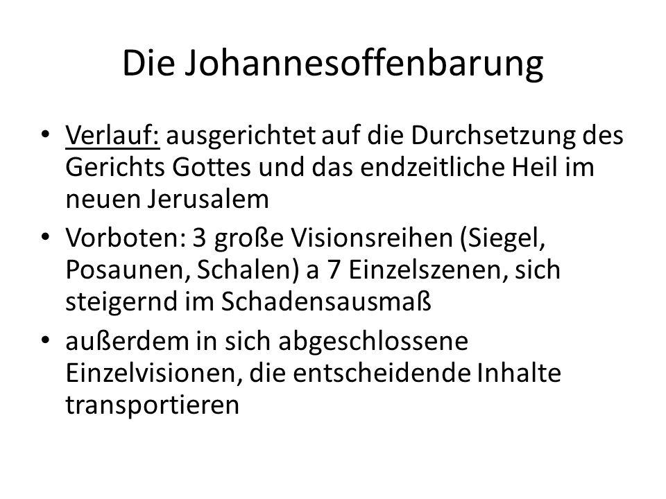 Die Johannesoffenbarung Verlauf: ausgerichtet auf die Durchsetzung des Gerichts Gottes und das endzeitliche Heil im neuen Jerusalem Vorboten: 3 große