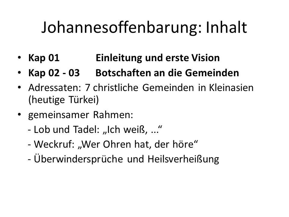 Johannesoffenbarung: Inhalt Kap 01 Einleitung und erste Vision Kap 02 - 03 Botschaften an die Gemeinden Adressaten: 7 christliche Gemeinden in Kleinas