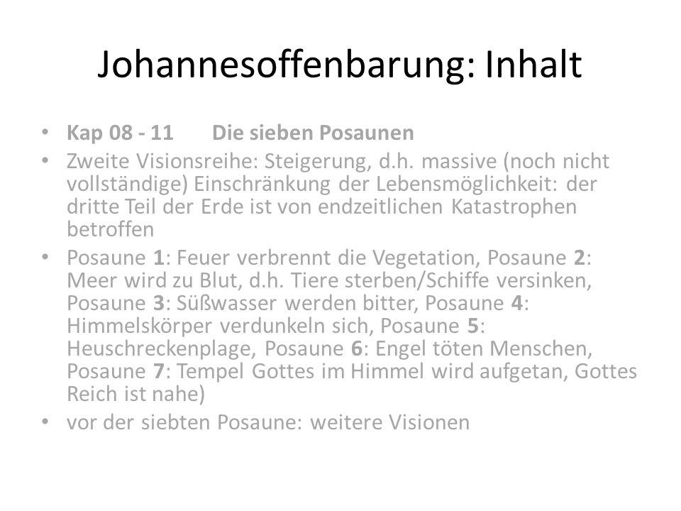 Johannesoffenbarung: Inhalt Kap 08 - 11 Die sieben Posaunen Zweite Visionsreihe: Steigerung, d.h. massive (noch nicht vollständige) Einschränkung der