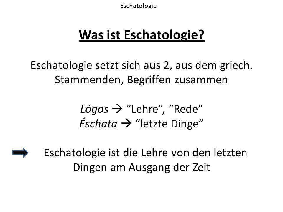 """Was ist Eschatologie? Eschatologie setzt sich aus 2, aus dem griech. Stammenden, Begriffen zusammen Lógos  """"Lehre"""", """"Rede"""" Éschata  """"letzte Dinge"""" E"""