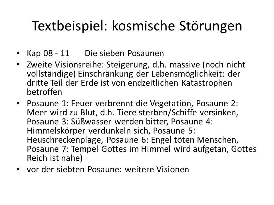 Textbeispiel: kosmische Störungen Kap 08 - 11 Die sieben Posaunen Zweite Visionsreihe: Steigerung, d.h. massive (noch nicht vollständige) Einschränkun