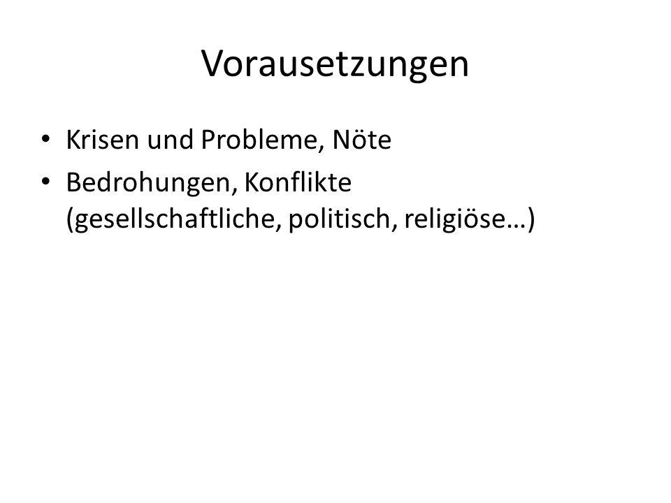 Vorausetzungen Krisen und Probleme, Nöte Bedrohungen, Konflikte (gesellschaftliche, politisch, religiöse…)