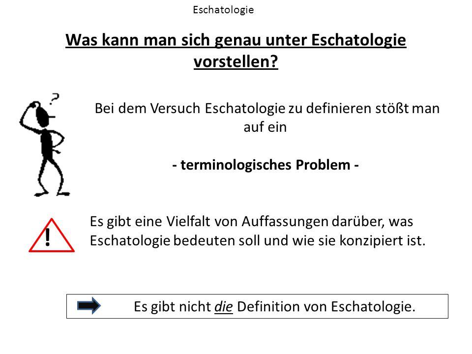 Was kann man sich genau unter Eschatologie vorstellen? Eschatologie Bei dem Versuch Eschatologie zu definieren stößt man auf ein - terminologisches Pr