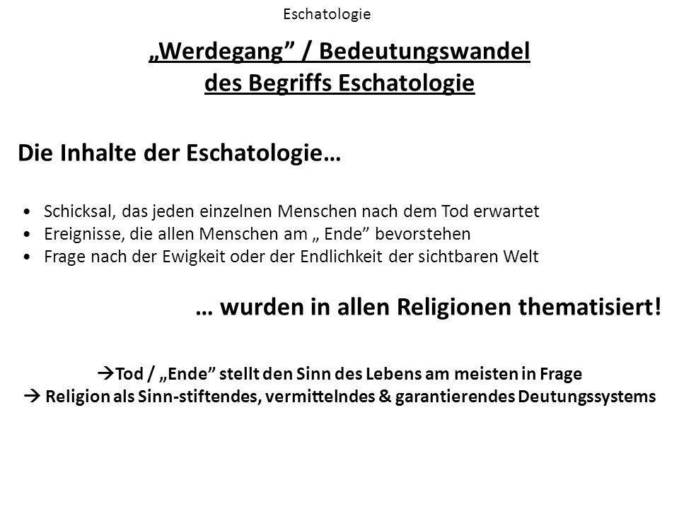 """""""Werdegang"""" / Bedeutungswandel des Begriffs Eschatologie Eschatologie Die Inhalte der Eschatologie… Schicksal, das jeden einzelnen Menschen nach dem T"""