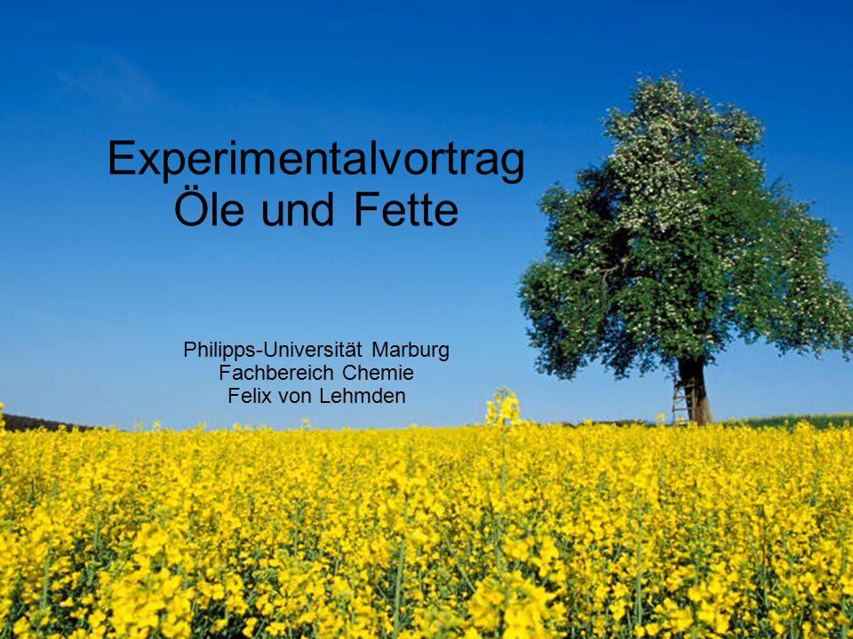 Experimentalvortrag Öle und Fette Philipps-Universität Marburg Fachbereich Chemie Felix von Lehmden