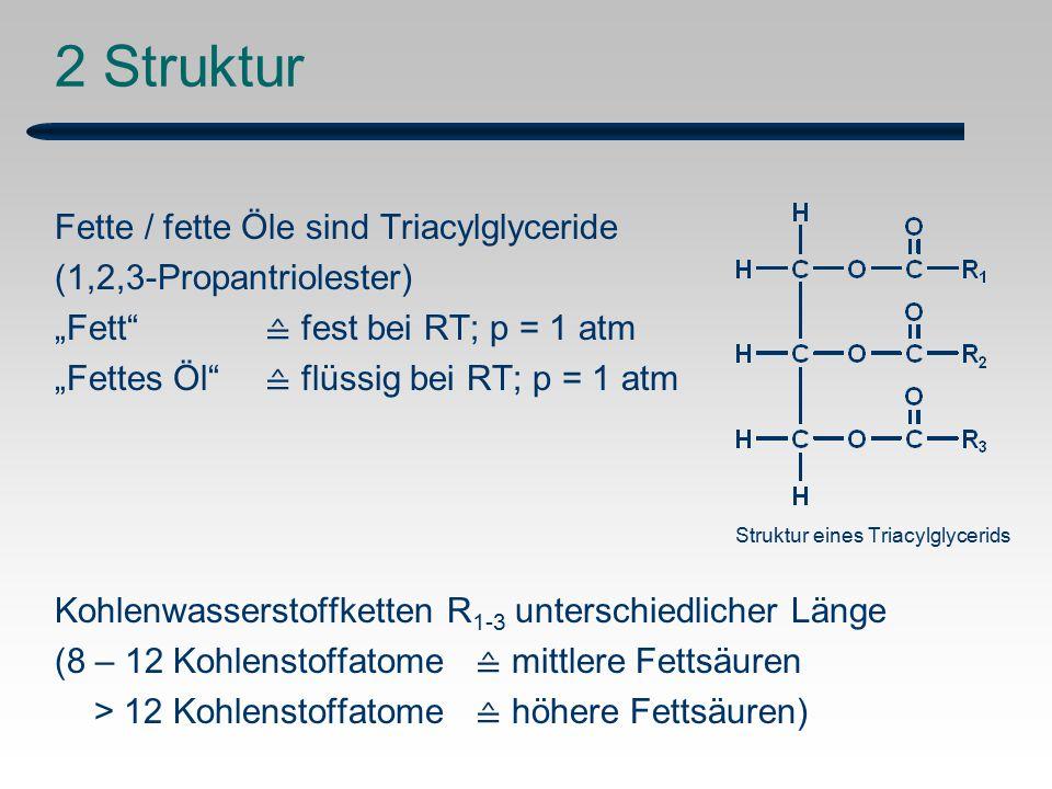 """2 Struktur Fette / fette Öle sind Triacylglyceride (1,2,3-Propantriolester) """"Fett ≙ fest bei RT; p = 1 atm """"Fettes Öl ≙ flüssig bei RT; p = 1 atm Struktur eines Triacylglycerids Kohlenwasserstoffketten R 1-3 unterschiedlicher Länge (8 – 12 Kohlenstoffatome ≙ mittlere Fettsäuren > 12 Kohlenstoffatome ≙ höhere Fettsäuren)"""