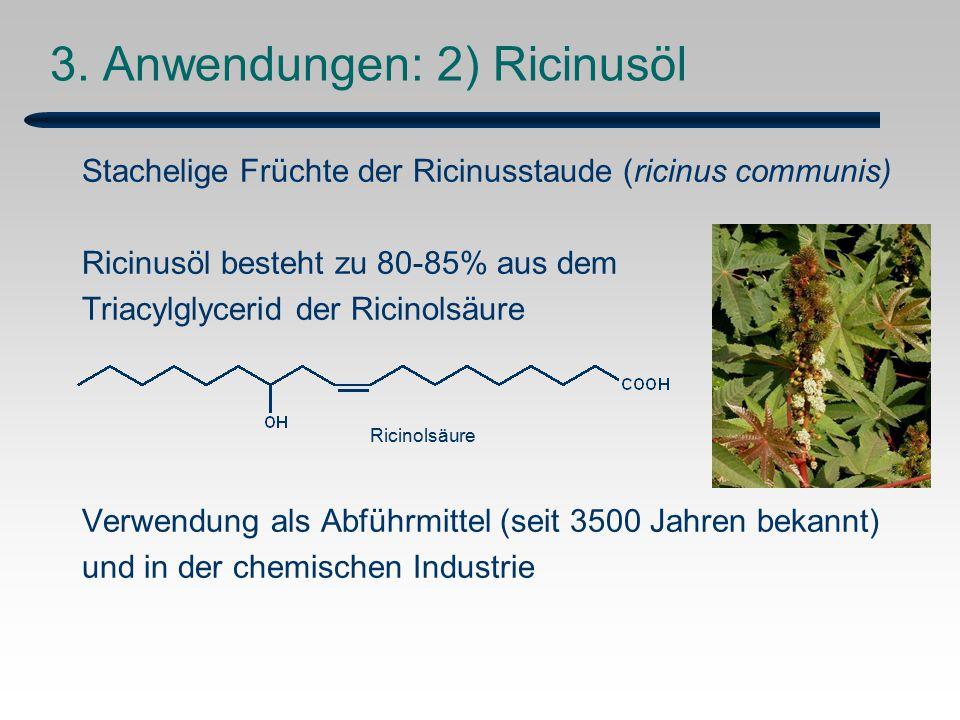 3. Anwendungen: 2) Ricinusöl Stachelige Früchte der Ricinusstaude (ricinus communis) Ricinusöl besteht zu 80-85% aus dem Triacylglycerid der Ricinolsä