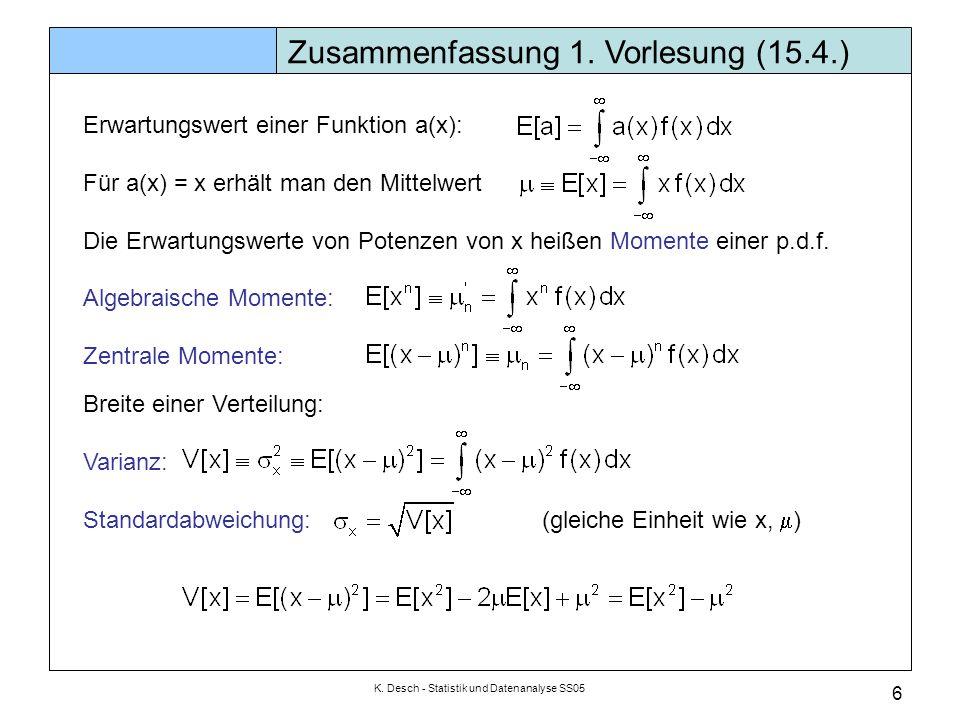 K. Desch - Statistik und Datenanalyse SS05 6 Erwartungswert einer Funktion a(x): Für a(x) = x erhält man den Mittelwert Die Erwartungswerte von Potenz