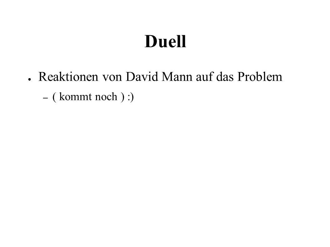 Duell ● Reaktionen von David Mann auf das Problem – ( kommt noch ) :)