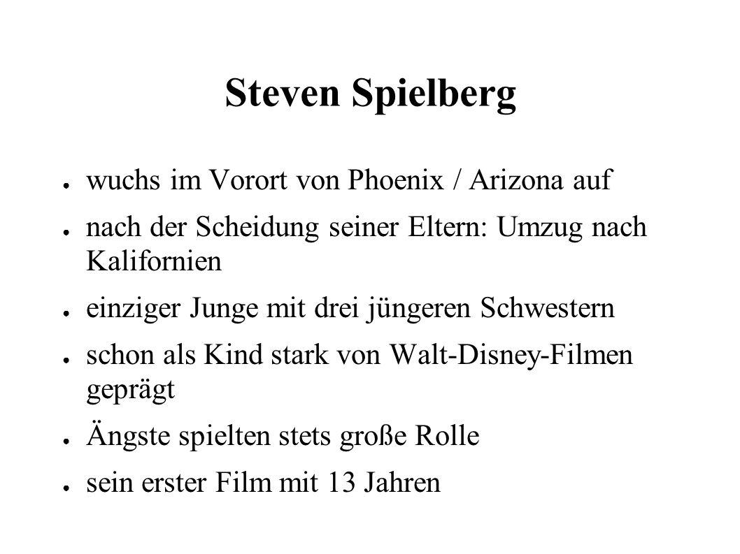 Steven Spielberg ● wuchs im Vorort von Phoenix / Arizona auf ● nach der Scheidung seiner Eltern: Umzug nach Kalifornien ● einziger Junge mit drei jüngeren Schwestern ● schon als Kind stark von Walt-Disney-Filmen geprägt ● Ängste spielten stets große Rolle ● sein erster Film mit 13 Jahren
