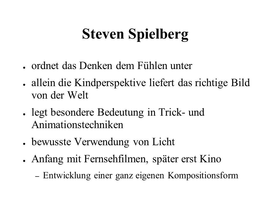 Steven Spielberg ● ordnet das Denken dem Fühlen unter ● allein die Kindperspektive liefert das richtige Bild von der Welt ● legt besondere Bedeutung in Trick- und Animationstechniken ● bewusste Verwendung von Licht ● Anfang mit Fernsehfilmen, später erst Kino – Entwicklung einer ganz eigenen Kompositionsform