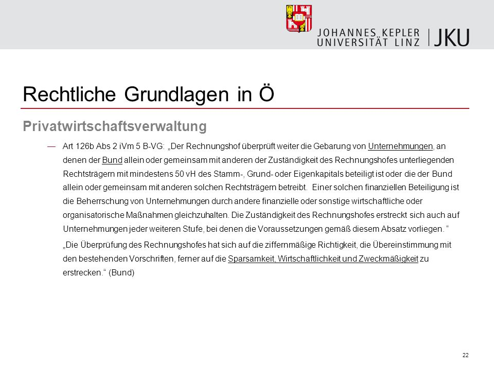 """22 Privatwirtschaftsverwaltung —Art 126b Abs 2 iVm 5 B-VG: """"Der Rechnungshof überprüft weiter die Gebarung von Unternehmungen, an denen der Bund allei"""
