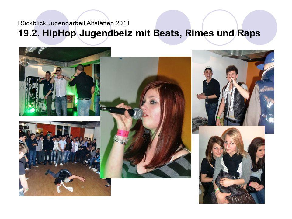 Rückblick Jugendarbeit Altstätten 2011 19.2. HipHop Jugendbeiz mit Beats, Rimes und Raps