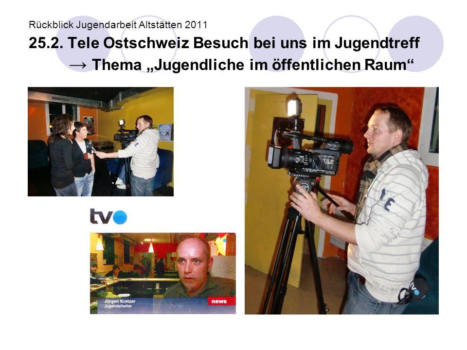 """Rückblick Jugendarbeit Altstätten 2011 25.2. Tele Ostschweiz Besuch bei uns im Jugendtreff → Thema """"Jugendliche im öffentlichen Raum"""""""