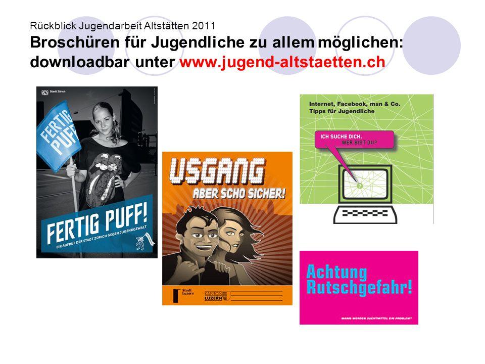 Rückblick Jugendarbeit Altstätten 2011 Broschüren für Jugendliche zu allem möglichen: downloadbar unter www.jugend-altstaetten.ch