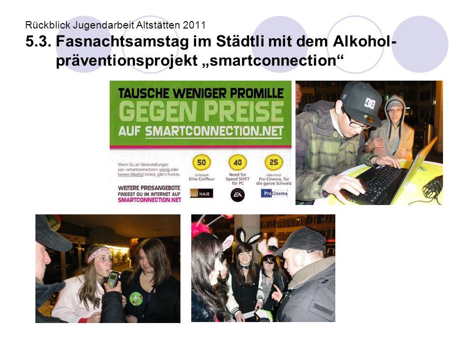 "Rückblick Jugendarbeit Altstätten 2011 5.3. Fasnachtsamstag im Städtli mit dem Alkohol- präventionsprojekt ""smartconnection"""
