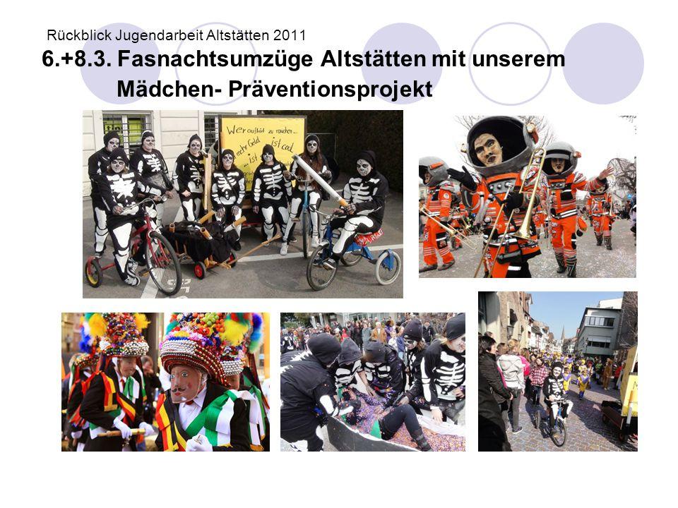 Rückblick Jugendarbeit Altstätten 2011 6.+8.3. Fasnachtsumzüge Altstätten mit unserem Mädchen- Präventionsprojekt