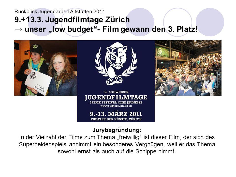 """Rückblick Jugendarbeit Altstätten 2011 9.+13.3. Jugendfilmtage Zürich → unser """"low budget""""- Film gewann den 3. Platz! Jurybegründung: In der Vielzahl"""