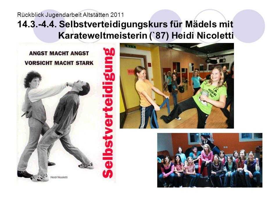 Rückblick Jugendarbeit Altstätten 2011 14.3.-4.4. Selbstverteidigungskurs für Mädels mit Karateweltmeisterin (`87) Heidi Nicoletti