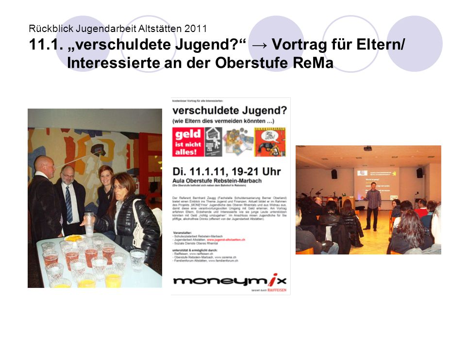 """Rückblick Jugendarbeit Altstätten 2011 11.1. """"verschuldete Jugend?"""" → Vortrag für Eltern/ Interessierte an der Oberstufe ReMa"""