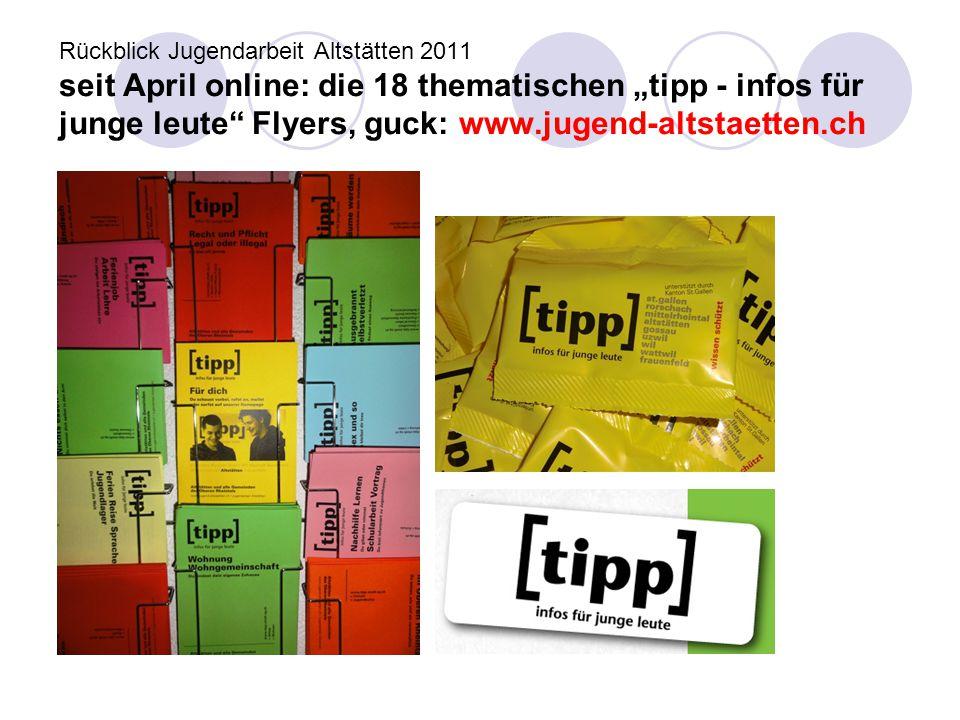 """Rückblick Jugendarbeit Altstätten 2011 seit April online: die 18 thematischen """"tipp - infos für junge leute"""" Flyers, guck: www.jugend-altstaetten.ch"""