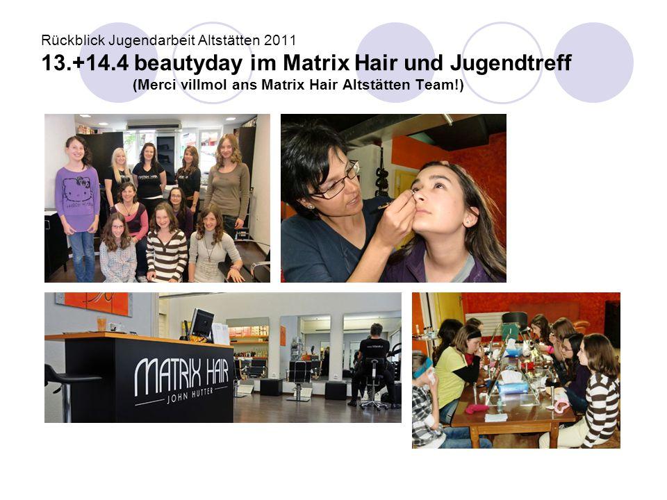 Rückblick Jugendarbeit Altstätten 2011 13.+14.4 beautyday im Matrix Hair und Jugendtreff (Merci villmol ans Matrix Hair Altstätten Team!)