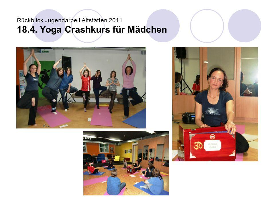 Rückblick Jugendarbeit Altstätten 2011 18.4. Yoga Crashkurs für Mädchen