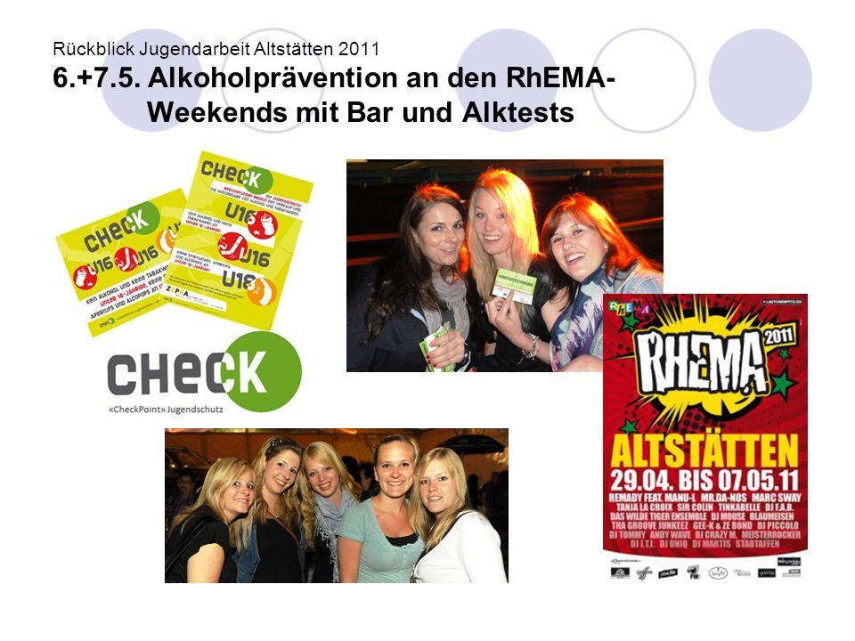 Rückblick Jugendarbeit Altstätten 2011 6.+7.5. Alkoholprävention an den RhEMA- Weekends mit Bar und Alktests