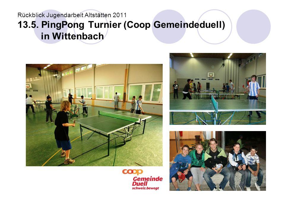 Rückblick Jugendarbeit Altstätten 2011 13.5. PingPong Turnier (Coop Gemeindeduell) in Wittenbach