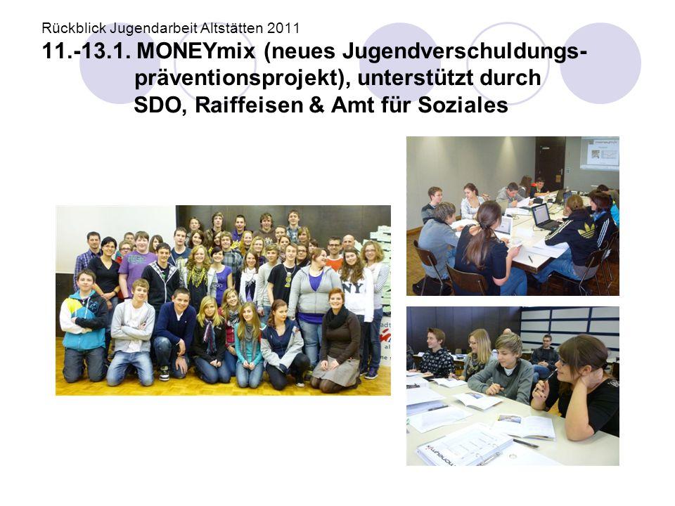 Rückblick Jugendarbeit Altstätten 2011 11.-13.1. MONEYmix (neues Jugendverschuldungs- präventionsprojekt), unterstützt durch SDO, Raiffeisen & Amt für