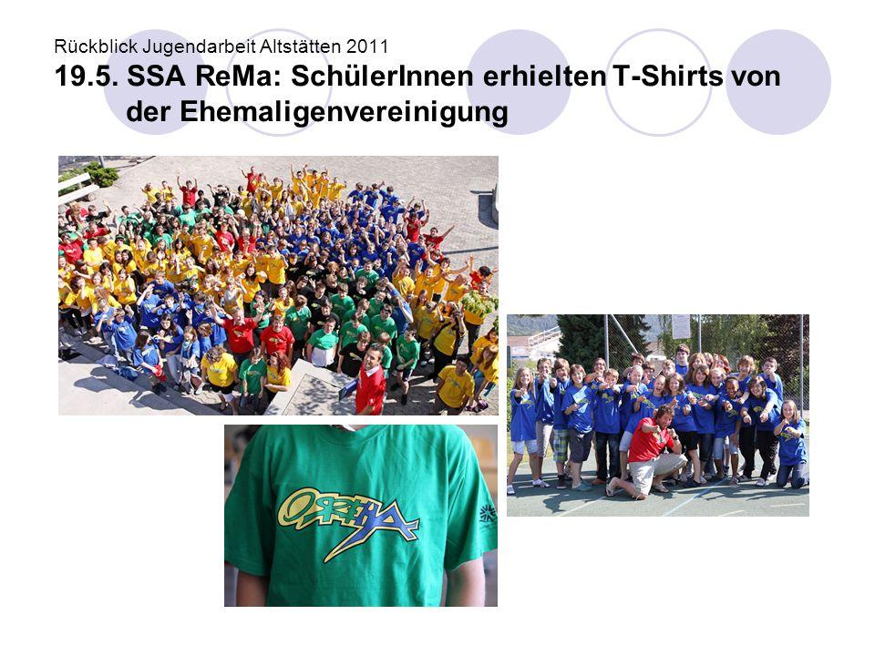 Rückblick Jugendarbeit Altstätten 2011 19.5. SSA ReMa: SchülerInnen erhielten T-Shirts von der Ehemaligenvereinigung