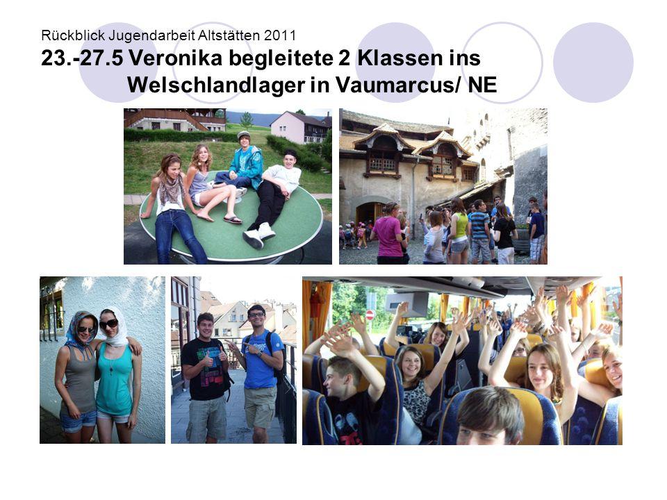 Rückblick Jugendarbeit Altstätten 2011 23.-27.5 Veronika begleitete 2 Klassen ins Welschlandlager in Vaumarcus/ NE