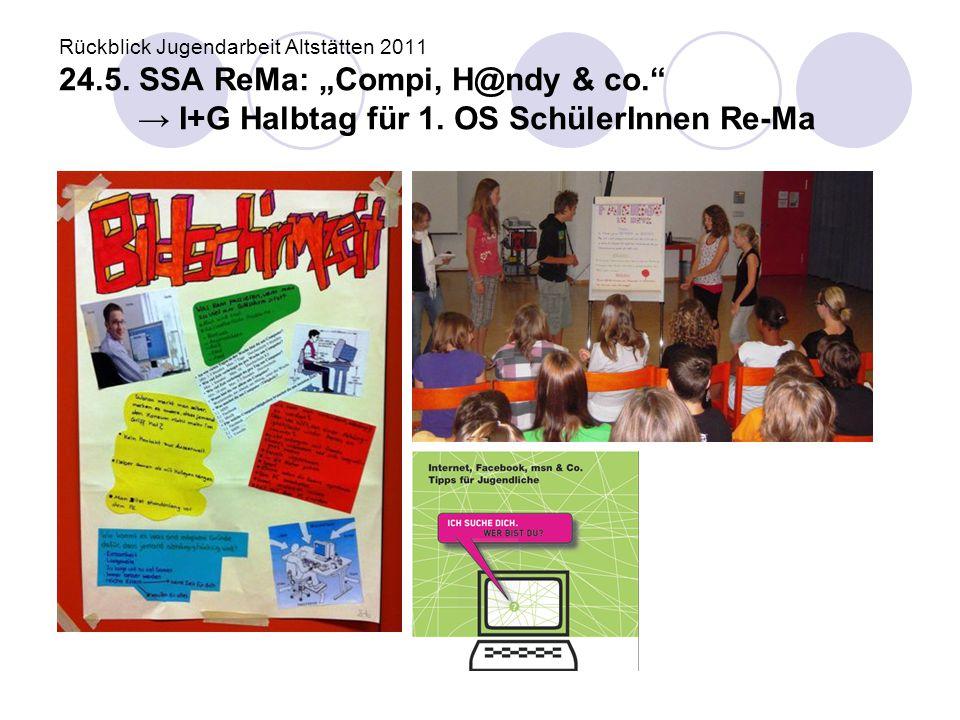 """Rückblick Jugendarbeit Altstätten 2011 24.5. SSA ReMa: """"Compi, H@ndy & co."""" → I+G Halbtag für 1. OS SchülerInnen Re-Ma"""