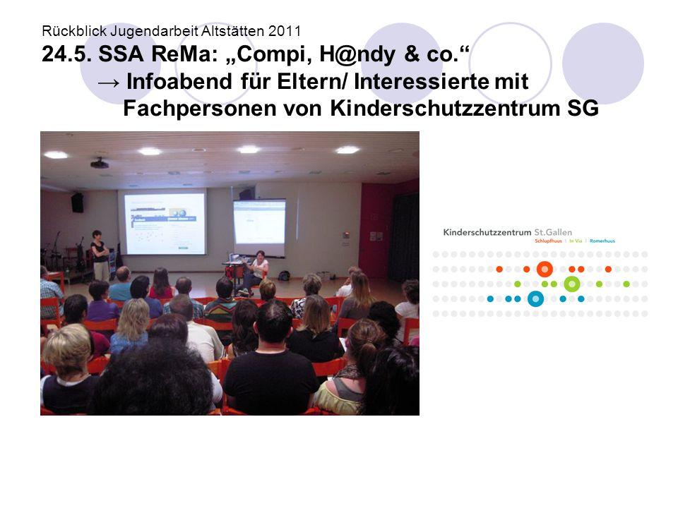 """Rückblick Jugendarbeit Altstätten 2011 24.5. SSA ReMa: """"Compi, H@ndy & co."""" → Infoabend für Eltern/ Interessierte mit Fachpersonen von Kinderschutzzen"""