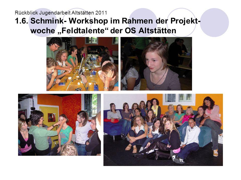 """Rückblick Jugendarbeit Altstätten 2011 1.6. Schmink- Workshop im Rahmen der Projekt- woche """"Feldtalente"""" der OS Altstätten"""