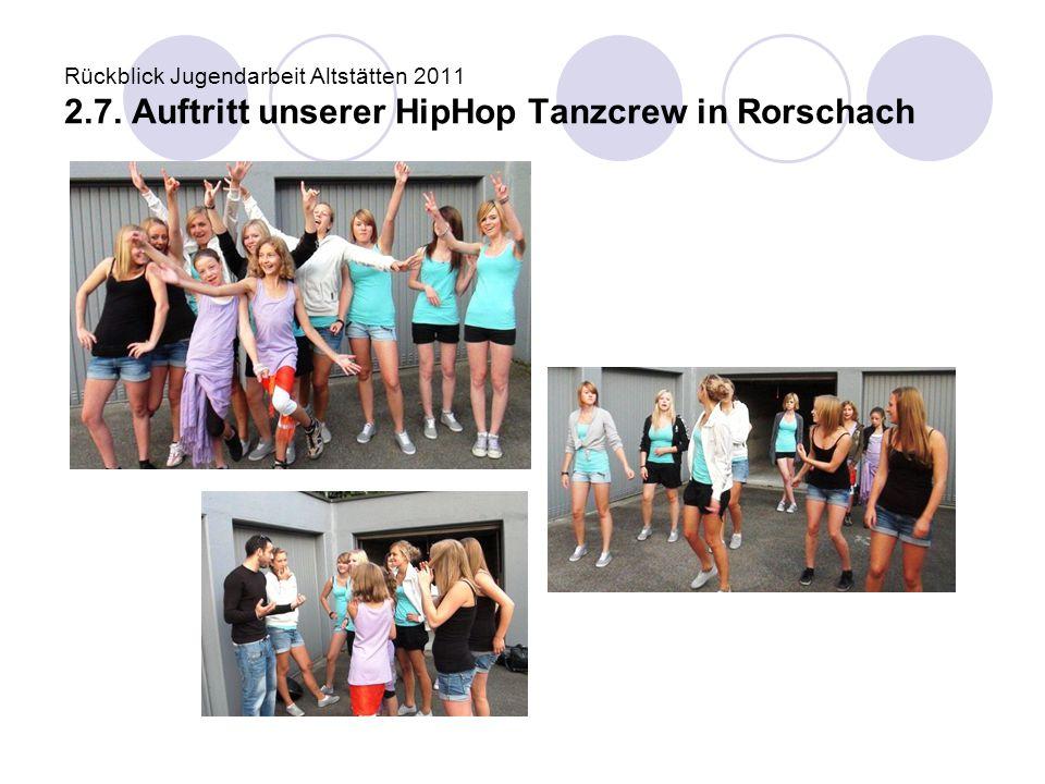 Rückblick Jugendarbeit Altstätten 2011 2.7. Auftritt unserer HipHop Tanzcrew in Rorschach