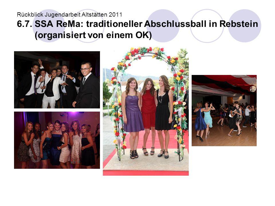 Rückblick Jugendarbeit Altstätten 2011 6.7. SSA ReMa: traditioneller Abschlussball in Rebstein (organisiert von einem OK)