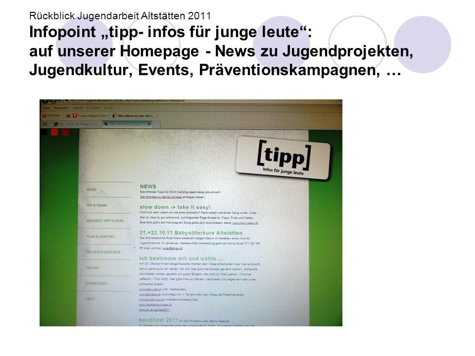 """Rückblick Jugendarbeit Altstätten 2011 Infopoint """"tipp- infos für junge leute"""": auf unserer Homepage - News zu Jugendprojekten, Jugendkultur, Events,"""