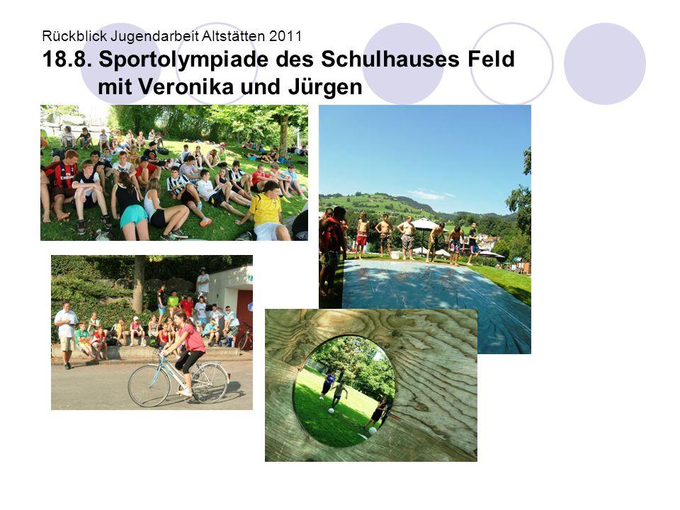 Rückblick Jugendarbeit Altstätten 2011 18.8. Sportolympiade des Schulhauses Feld mit Veronika und Jürgen