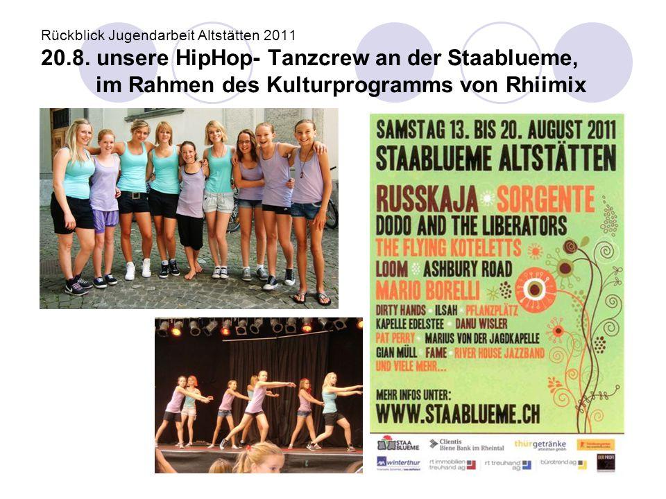 Rückblick Jugendarbeit Altstätten 2011 20.8. unsere HipHop- Tanzcrew an der Staablueme, im Rahmen des Kulturprogramms von Rhiimix
