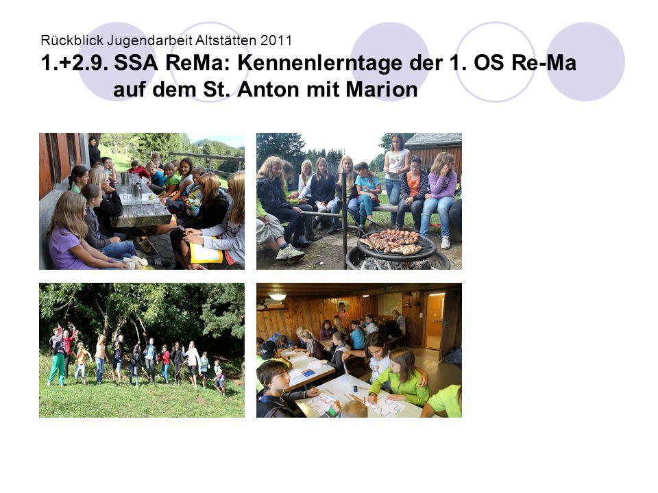 Rückblick Jugendarbeit Altstätten 2011 1.+2.9. SSA ReMa: Kennenlerntage der 1. OS Re-Ma auf dem St. Anton mit Marion
