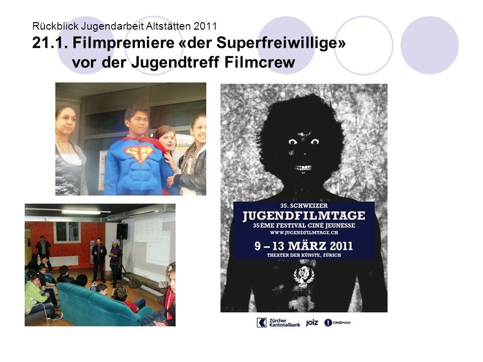 Rückblick Jugendarbeit Altstätten 2011 21.1. Filmpremiere «der Superfreiwillige» vor der Jugendtreff Filmcrew